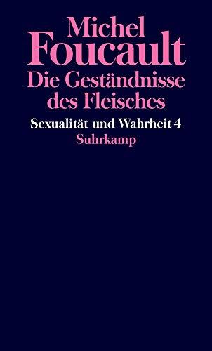 Sexualität und Wahrheit: Vierter Band: Die Geständnisse des Fleisches