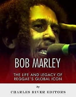 Bob Marley: The Life and Legacy of Reggae's Global Icon (English Edition) par [Charles River Editors]