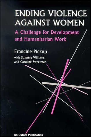 Ending Violence Against Women: A Challenge for Development and Humanitarian Work (Oxfam Development Guideline) by Francine Pickup (2001-11-15)