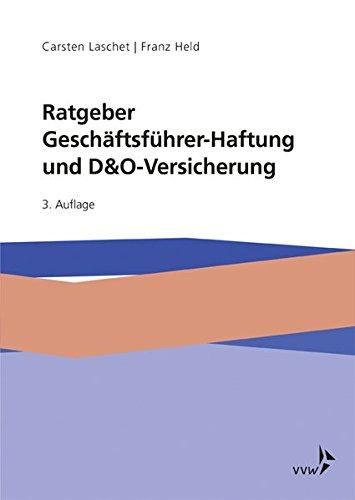 Ratgeber Geschäftsführer-Haftung und D&O-Versicherung: Mit Beiträgen von Dr. Lutz Martin Keppeler und Jerome Nimmesgern
