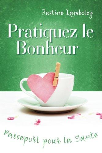 Pratiquez le Bonheur, Passeport pour la Santé par J Lamboley