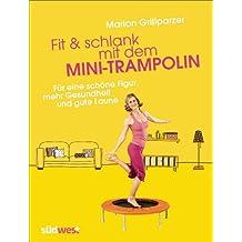 Fit & schlank mit dem Mini-Trampolin: Für eine schöne Figur, mehr Gesundheit und gute Laune (German Edition)