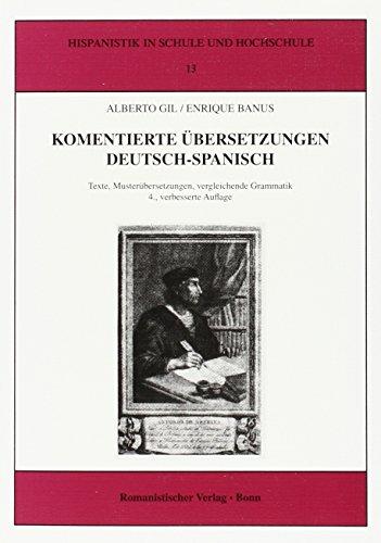 Kommentierte Übersetzungen Deutsch - Spanisch: Texte, Musterübersetzungen, vergleichende Grammatik (Hispanistik in Schule und Hochschule)