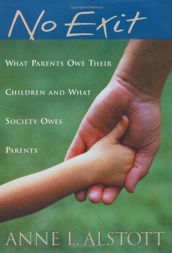 No Exit: What Parents Owe Their Children and What Society Owes Parents by Anne L. Alstott (2004-05-27)