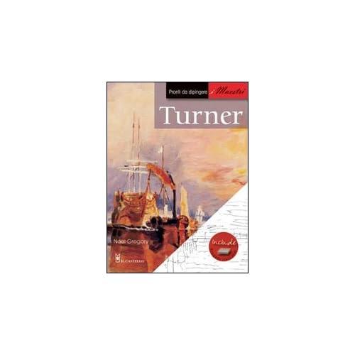 Turner. Pronti Da Dipingere. I Maestri