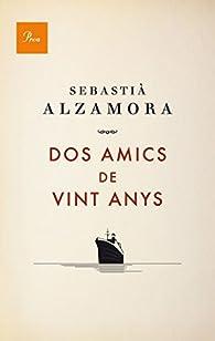 Dos Amics De Vint Anys par Sebastià Alzamora