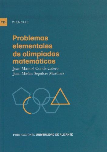 Problemas elementales de olimpiadas matemáticas (Textos docentes) por Juan Manuel Conde Calero