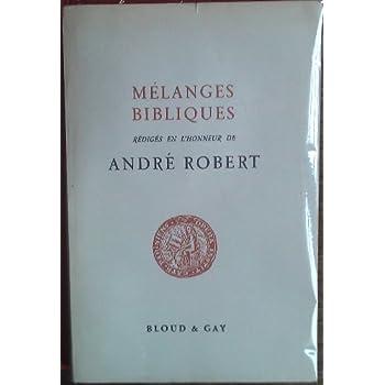 Mélanges bibliques rédigés en l'honneur de André Robert L'ancien testament et son milieu Le nouveau testament son milieu et son exégèse