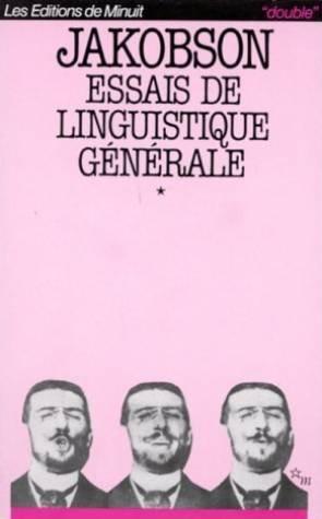 ESSAIS DE LINGUISTIQUE GENERALE. Les fondations du langage