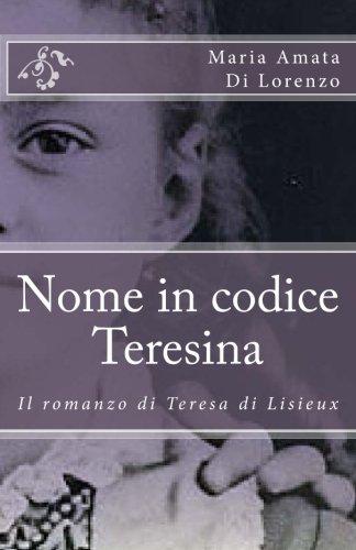 Nome in Codice Teresina: Il Romanzo Di Teresa Di Lisieux