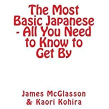 [(The Most Basic Japanese - All You Need to Know to Get by)] [Author: James McGlasson] published on (August, 2013)