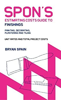 Spon's Estimating Costs Guide to Finishings: Plastering and Painting (Spon's Estimating Costs Guides) by [Spain, Bryan]