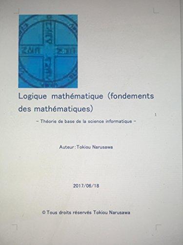Logique mathématique fondements des mathématiques: Théorie de base de la science informatique