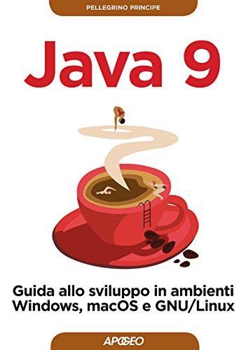 Java 9. Guida allo sviluppo in ambienti Windows, macOS e GNU/Linux