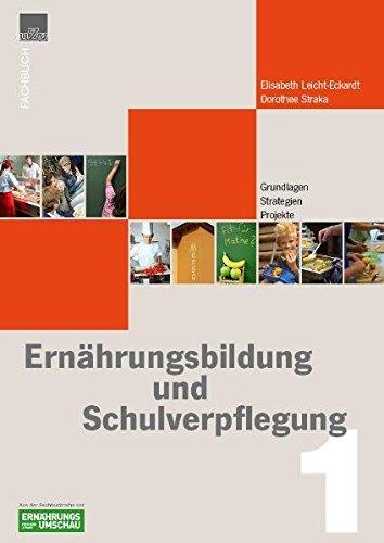 Ernährungbildung + Schulverpflegung: Band1: Grundlagen, Strategien, Projekte