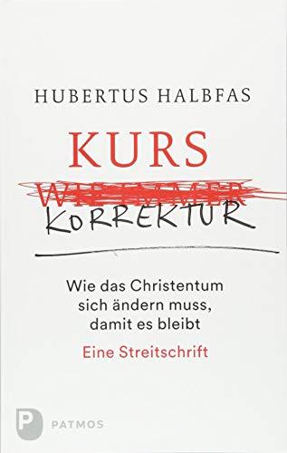 Kurskorrektur: Wie das Christentum sich ändern muss, damit es bleibt. Eine Streitschrift