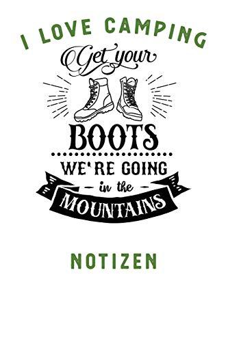 I LOVE CAMPING: Notizbuch A5 liniert mit 120 Seiten, Ihr Reisebegleiter, Get your Boots - We're going in the Mountains, Notizheft / Tagebuch / Reise ... Geschenk für Naturliebhaber und Camper