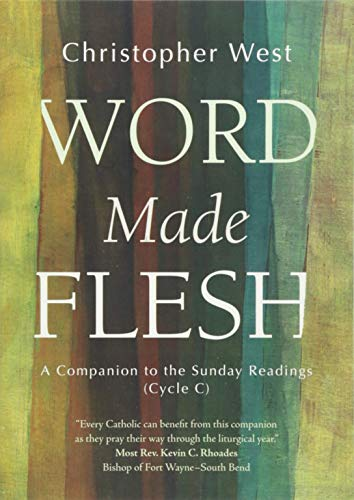 Word Made Flesh: A Companion to the Sunday Readings (Cycle C) por Christopher West