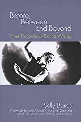 [(Before, Between, and Beyond : Three Decades of Dance Writing)] [By (author) Sally Banes ] published on (May, 2007)