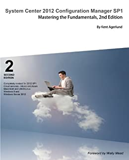 System Center 2012 Configuration Manager SP1: Mastering the Fundamentals, 2nd Edition (English Edition) par [Agerlund, Kent]