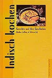 Indisch kochen (Gerichte und ihre Geschichte - Edition dià im Verlag Die Werkstatt)