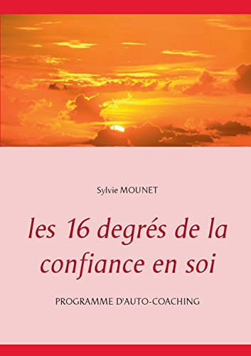 Les 16 degrés de la confiance en soi : Programme d'auto-coaching