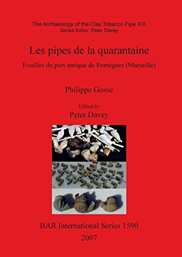 The Archaeology of the Clay Tobacco Pipe XIX. Les Pipes De La Quarantaine: Fouilles Du Port Antique De Pomegues (Marseille): Archaeology of the Clay ... Archaeological Reports International Series) par Phillips Gosse