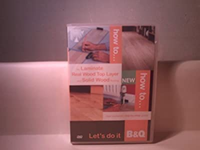 How To Lay Laminate, Real Wood Top Layer & Solid Wood flooring - Step-by-step guide - 2 DVDs B&Q