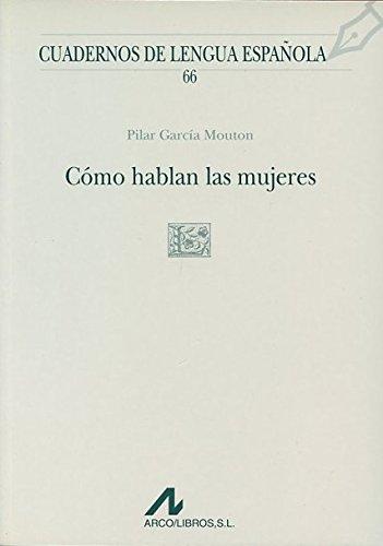 Cómo hablan las mujeres (L cuadrado) (Cuadernos de lengua española) por Pilar García Mouton