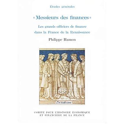« Messieurs des finances »: Les grands officiers de finance dans la France de la Renaissance (Histoire économique et financière - Ancien Régime)