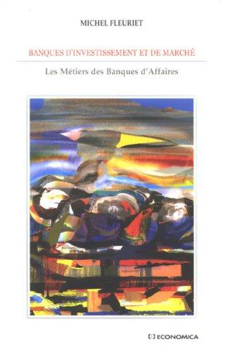 Banques d'investissements et de marché : Les métiers des Banques d'Affaires par Michel Fleuriet