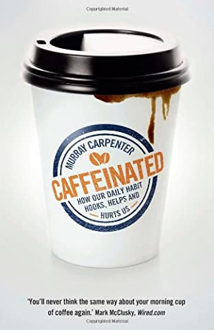 Caffeinated: How Our Daily Habit Hooks, Helps and Hurts Us