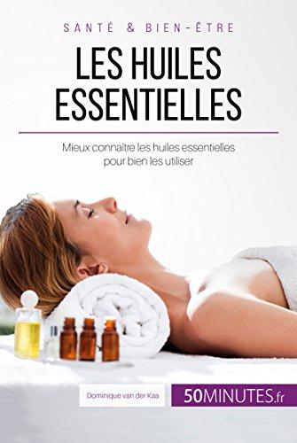 Les huiles essentielles: Maîtriser les huiles essentielles pour se faire du bien (Équilibre t. 17) par Dominique van der Kaa