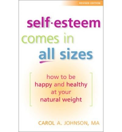 Self Esteem Comes in All Sizes: How to be Happy and Healthy at Your Natural Weight (Paperback) - Common