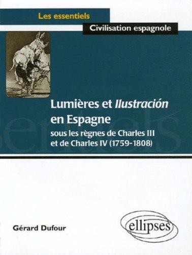 Lumières et Ilustracion en Espagne : Sous les règnes de Charles III et Charles IV (1759-1808) par Gérard Dufour