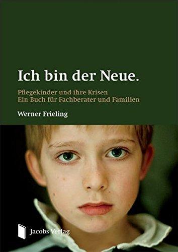 Ich bin der Neue.: Pflegekinder und ihre Krisen. Ein Buch für Fachberater und Familien.