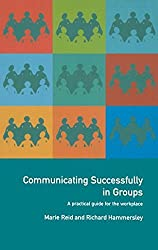 Communicating Successfully in Groups: A Practical Guide for the Workplace by Richard Hammersley (2000-04-20)