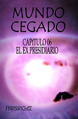 MUNDO CEGADO Capítulo 06 El ex presidiario por Fransánchez .