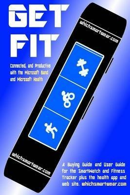 [(Get Fit, Connected and Productive with the Microsoft Band and Microsoft Health : A Buying Guide and User Guide for the Smartwatch and Fitness Tracker Plus the Health App and Web Site)] [By (author) Smartwatchbooks ] published on (May, 2015) (Microsoft Health Band)