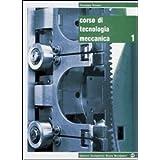 Corso di tecnologia meccanica. Con espansione online. Per gli Ist. tecnici e professionali: 1