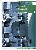 Corso di tecnologia meccanica. Per gli Ist. tecnici e professionali. Con espansione online: 1