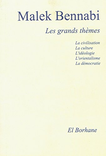 Malek Bennabi , Les grands thèmes: La civilisation; la culture; L'idéologie; L'orientalisme; La démocratie par Malek Bennabi