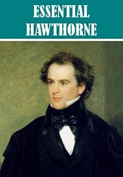 The Essential Nathaniel Hawthorne Collection (100+ works) (English Edition) von [Hawthorne, Nathaniel]