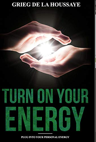 Turn On Your Energy (English Edition) eBook: Grieg de la Houssaye ...