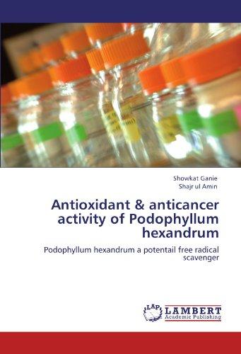 Antioxidant & anticancer activity of Podophyllum hexandrum: Podophyllum hexandrum a potentail free radical scavenger