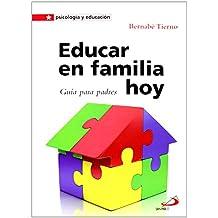 Educar En Familia Hoy. Guía Para Padres (Psicología y educación)