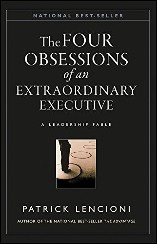 The Four Obsessions of an Extraordinary Executive: A Leadership Fable: The Four Disciplines at the Heart of Making Any Organization World Class (J-B Lencioni Series)