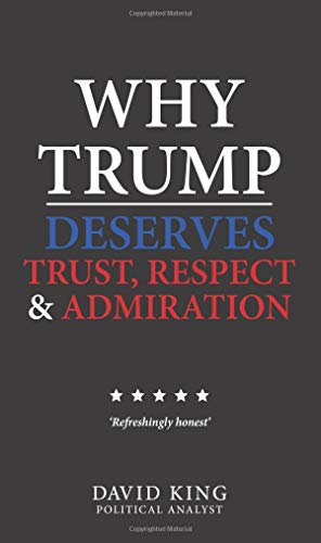 Why Trump Deserves Trust, Respect and Admiration por David King