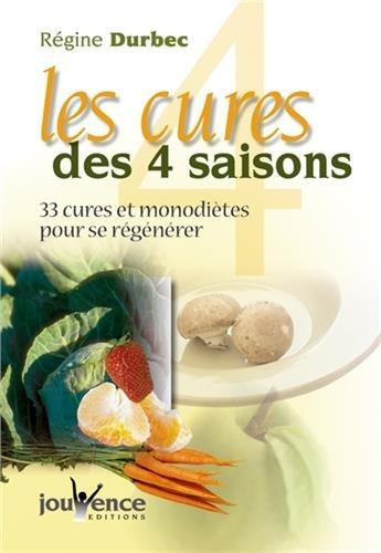 Les cures des 4 saisons : 33 cures et monodiètes pour se régénérer par Régine Duberc