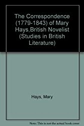 The Correspondence (1779-1843) of Mary Hays,British Novelist (Studies in British Literature)